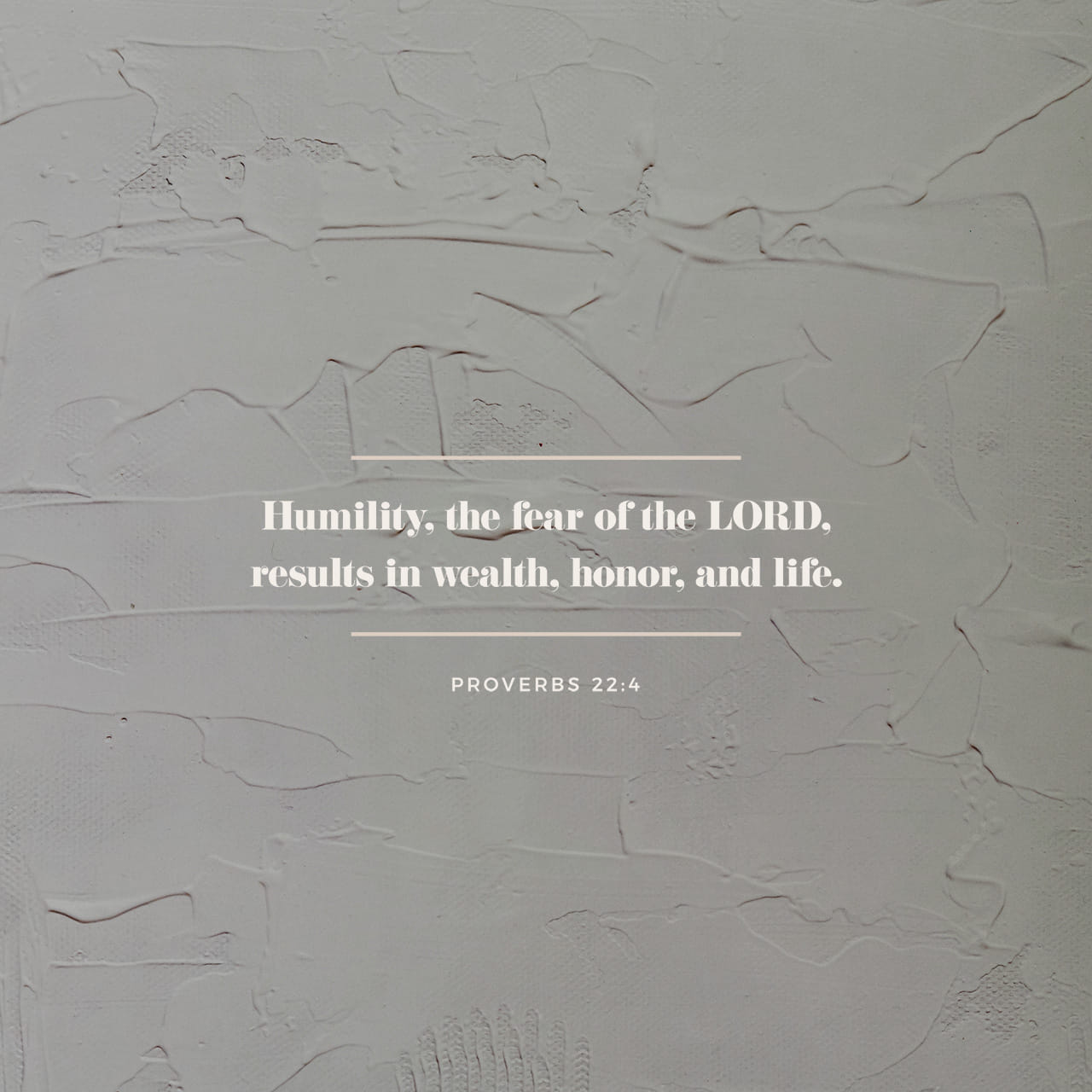 Proverbs 22:4 By humility and the fear of the LORD are riches, and honour, and life. | King James Version (KJV) | Download The Bible App Now