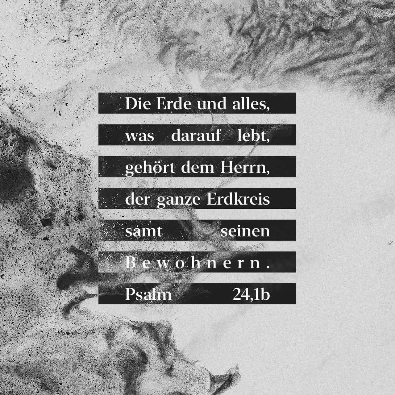 Psalmen 24:2 Jahwe hat sie an Meeren gegründet, / an ...