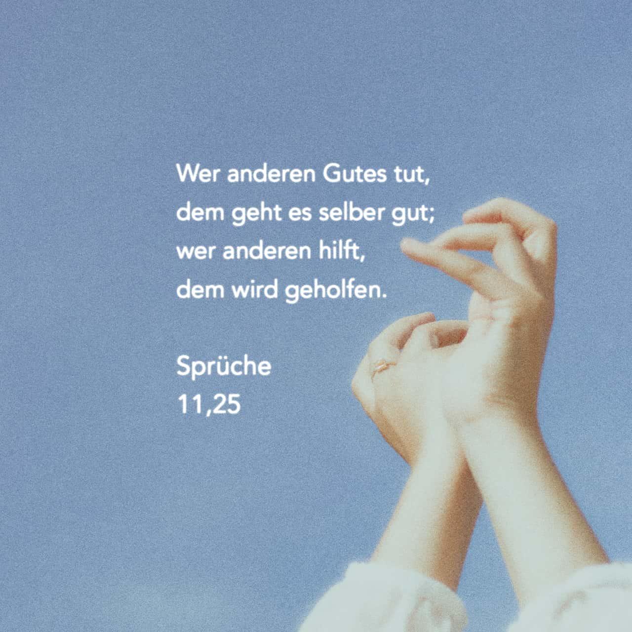Spruche 11 25 Wer Anderen Gutes Tut Dem Geht Es Selber Gut Wer Anderen Hilft Dem Wird Geholfen Hoffnung Fur Alle Hfa Lade Die Bibel App Jetzt Herunter