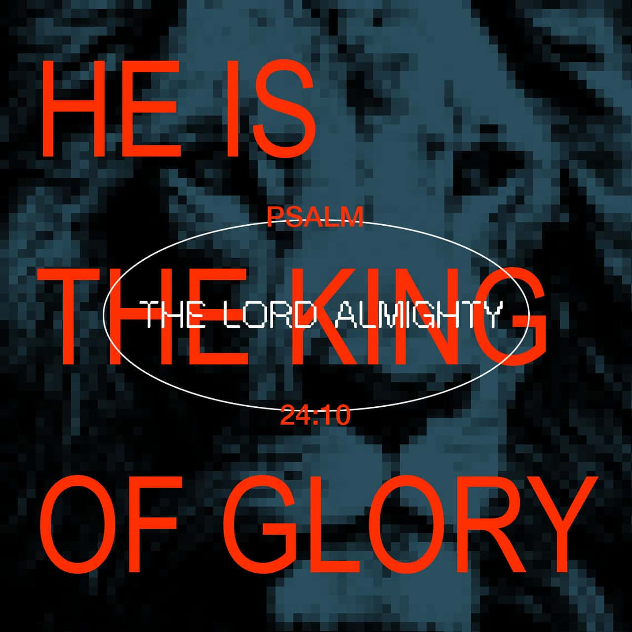 Psalms 24:10 Who is this King of glory? The LORD of hosts ...