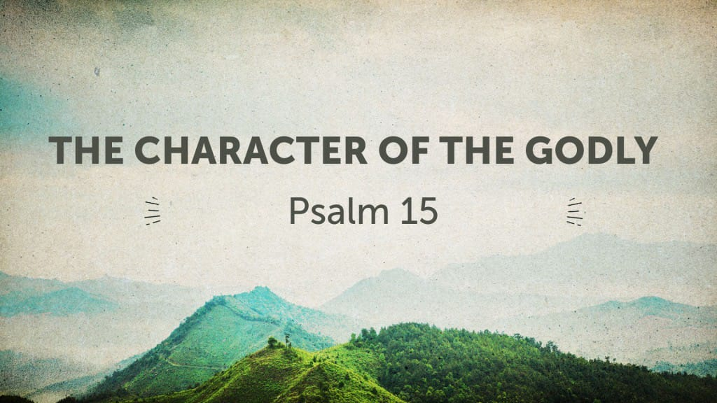 The Character of the Godly - Psalm 15 :: YouVersion Event