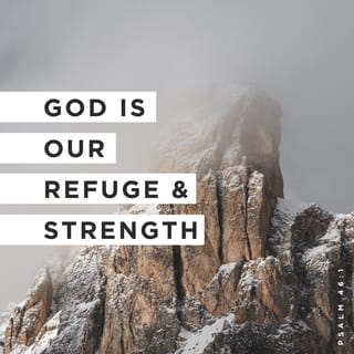 Psalms 46:1-3 God is our refuge and strength, an ever-present help in  trouble. Therefore we will not fear, though the earth give way and the  mountains fall into the heart of the