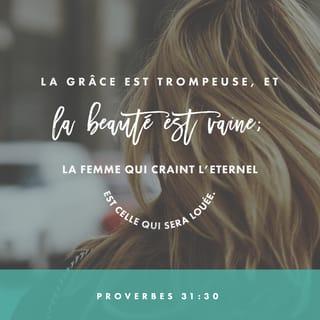 Proverbes 31:30 Le charme est trompeur, la beauté passagère, seule une  femme soumise au Seigneur est digne d'éloge.   Bible en français courant  (BFC)   Télécharger la Bible App maintenant
