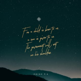 Isaiah 9:6 For to us a child is born, to us a son is given, and the  government will be on his shoulders. And he will be called Wonderful  Counselor, Mighty God,