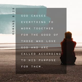 Romans 8:28 And we know that God causes everything to work together for the  good of those who love God and are called according to his purpose for  them. | New Living