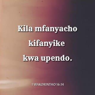 1 Wakorintho 16 14 Fanyeni Kila Kitu Katika Upendo Neno Bibilia Takatifu 2014 Nen Pata Programu Ya Bure Ya Bibilia Sasa Hivi