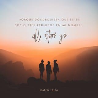 Mateo 18:20 Pues donde se reúnen dos o tres en mi nombre, yo estoy allí  entre ellos. | Nueva Traducción Viviente (NTV) | Descargar la Biblia App  ahora