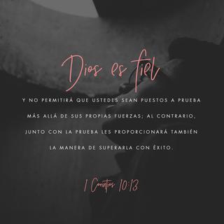1 Corintios 10:13 No os ha sobrevenido ninguna tentación que no sea humana;  pero fiel es Dios, que no os dejará ser tentados más de lo que podéis  resistir, sino que dará