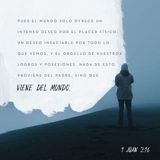 1 Juan 2 15 17 No Amen Al Mundo Ni Lo Que Hay En El Mundo Si Alguno Ama Al Mundo No Ama Al Padre Porque Nada De Lo Que El Mundo Ofrece Viene