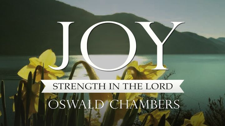 Oswald Chambers: Joy - Strength In The Lord