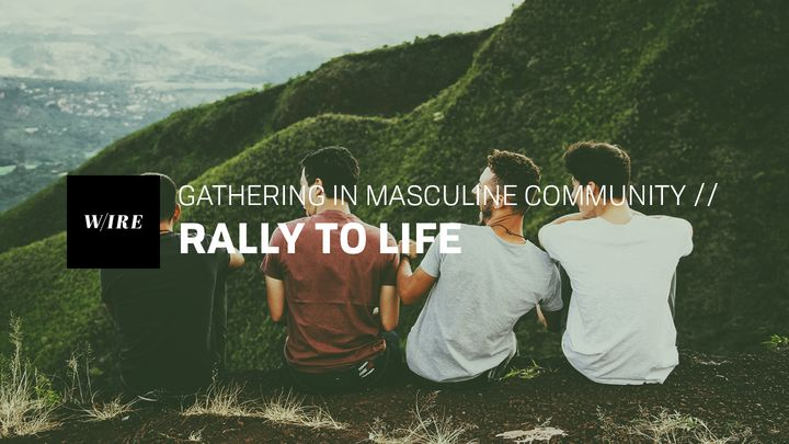 Gathering In Masculine Community // Rally To Life