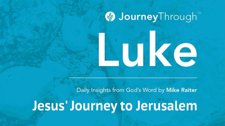 Journey Through Luke: Jesus' Journey To Jerusalem