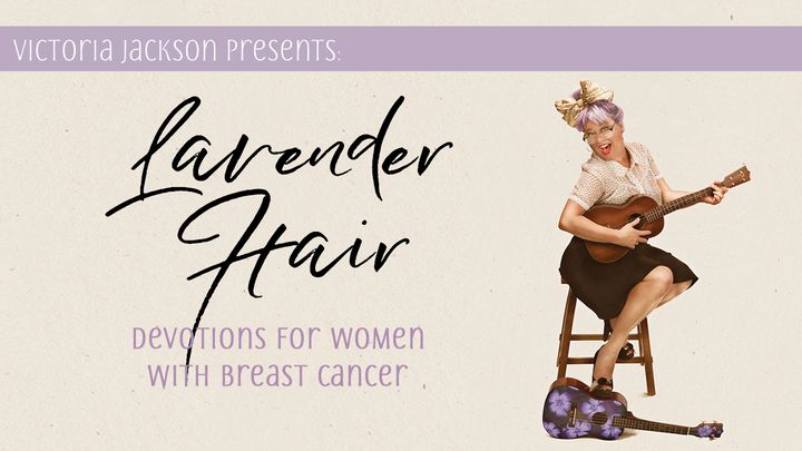 Lavender Hair: Devotions For Women With Breast Cancer