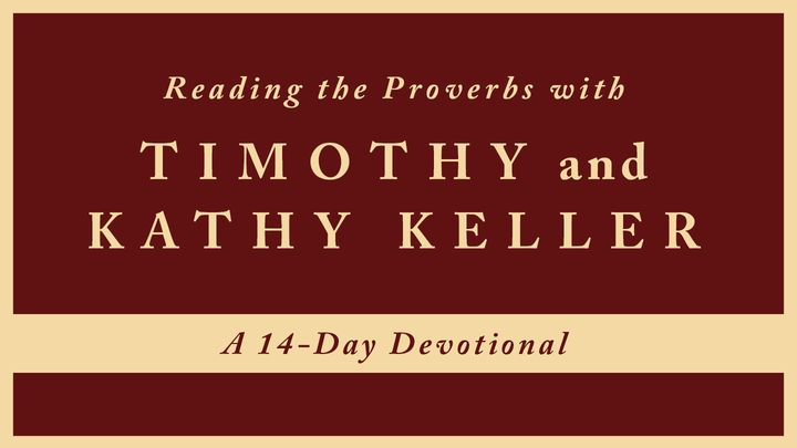 Reading The Proverbs With Timothy And Kathy Keller