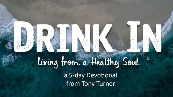 Drink In: Living From A Healthy Soul
