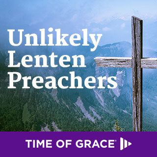 Unlikely Lenten Preachers