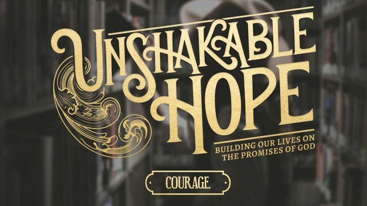 Unshakable Hope - Courage