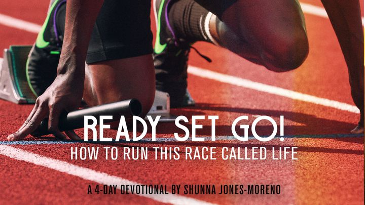 Ready Set Go! How To Run This Race Called Life