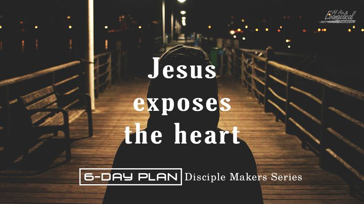 Jesus Exposes The Heart - Disciple Makers Series #13