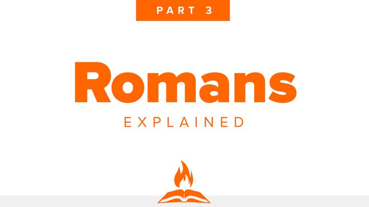 Romans Explained Part 3 | How To Live It
