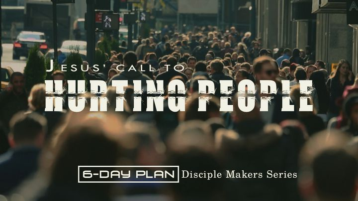 Jesus' Call To Hurting People—Disciple Makers Series #12