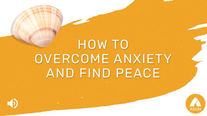 How To Overcome Anxiety: The Source Of Peace