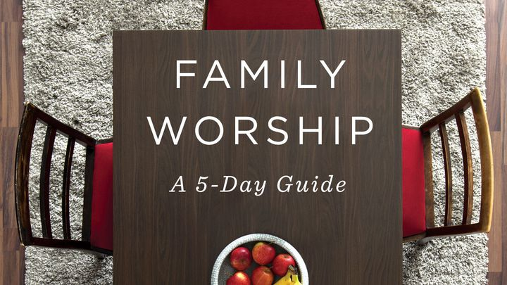 Family Worship: A 5-Day Guide