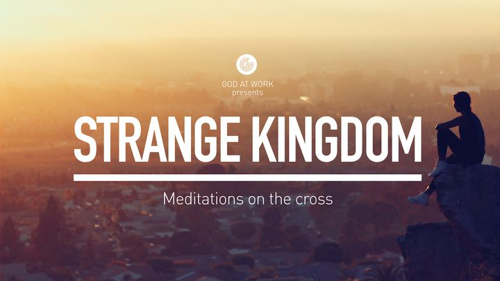 Strange Kingdom—Meditations on the Cross (Film)