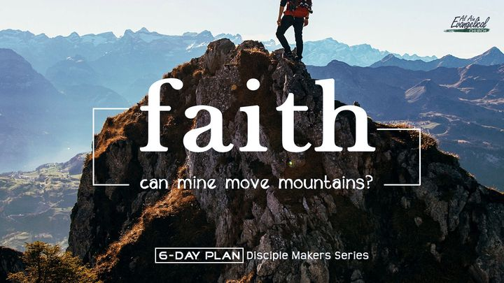 Faith - Can Mine Move Mountains? - Disciple Makers Series #16