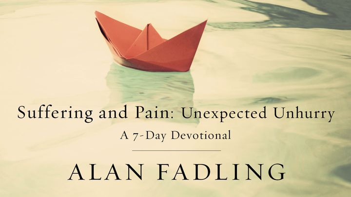 Suffering And Pain: Unexpected Unhurry