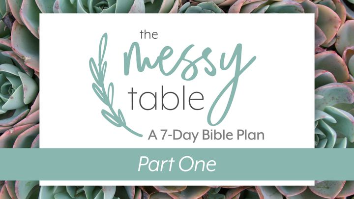 The Messy Table: A 7-Day Bible Plan For Women