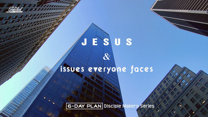 Jesus & Issues Everyone Faces - Disciple Makers Series #18