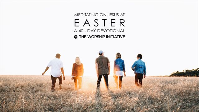 Easter: The Worship Initiative