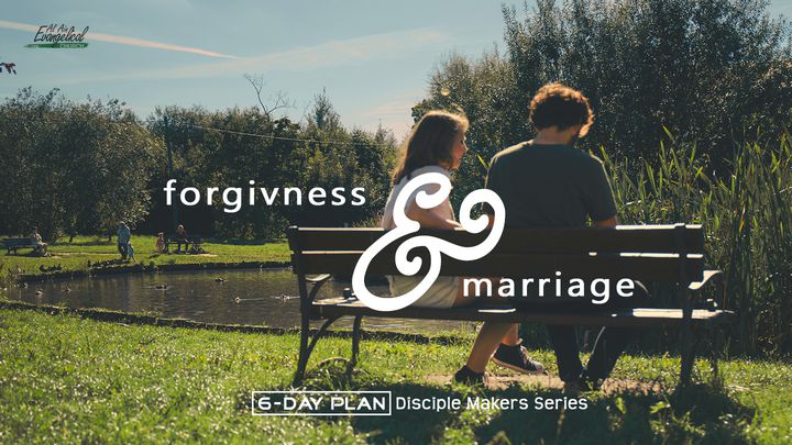 Forgiveness & Marriage—Disciple Makers Series #19