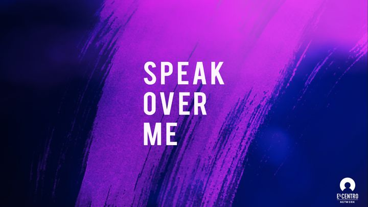 Speak Over Me
