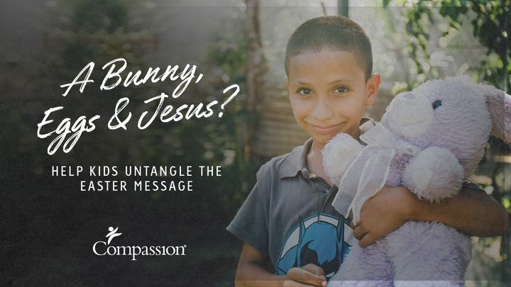A Bunny, Eggs & Jesus? Help Kids Untangle The Easter Message