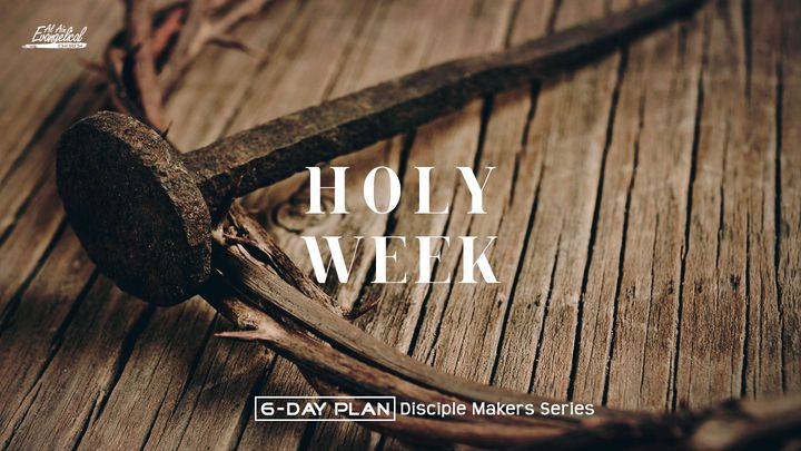 Holy Week, Day 1—Disciple Makers Series #21