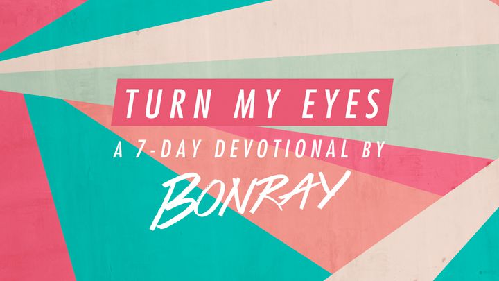 Turn My Eyes - A 7-Day Devotional by Bonray