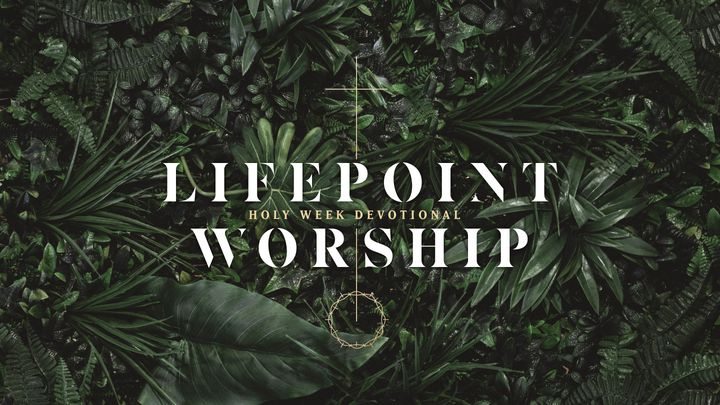 Lifepoint Worship Holy Week Devotional