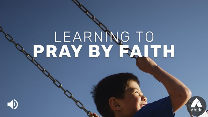 Learning To Pray By Faith