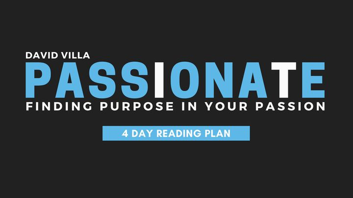 Passionate: Finding Purpose In Your Passion