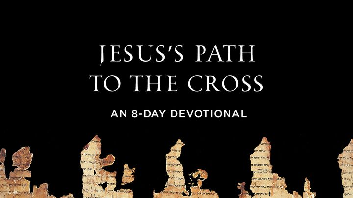 Jesus's Path To The Cross: An 8-Day Devotional