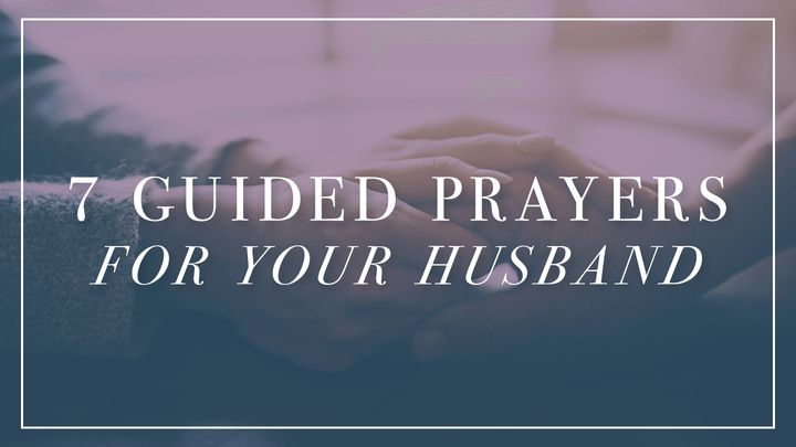 7 Guided Prayers For Your Husband