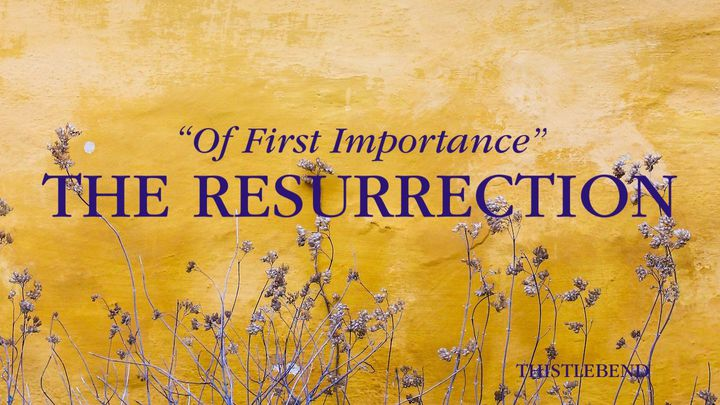 "The Resurrection: ""Of First Importance"""