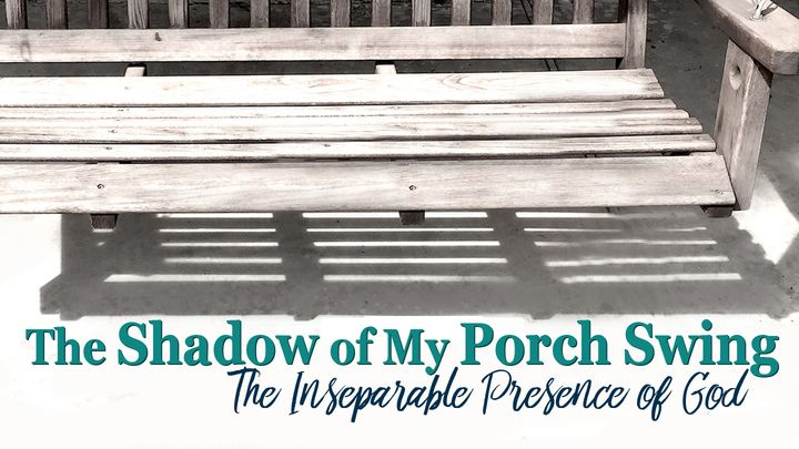 The Shadow Of My Porch Swing - The Presence Of God