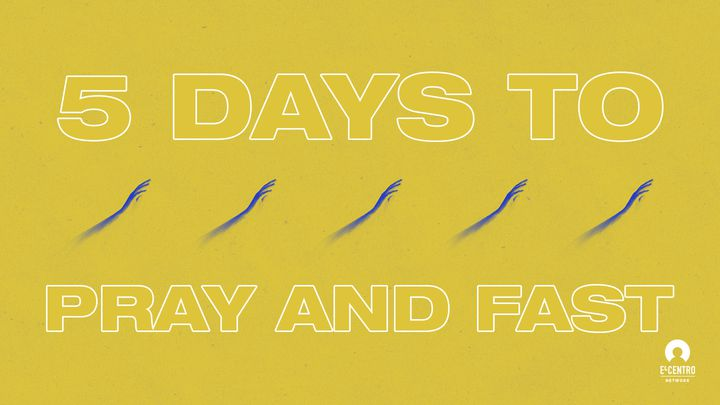 5 Days To Pray And Fast