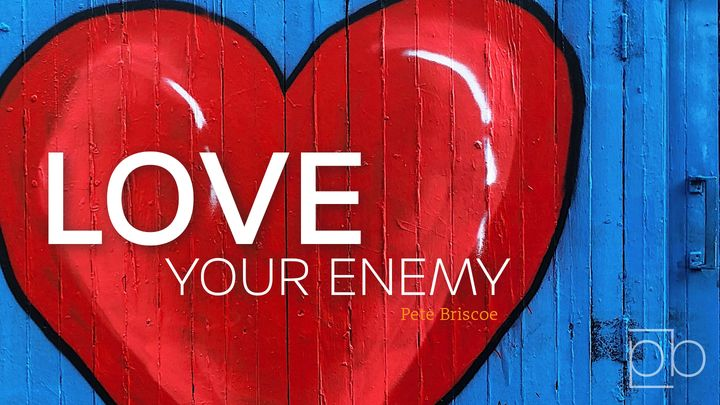 Love Your Enemy By Pete Briscoe