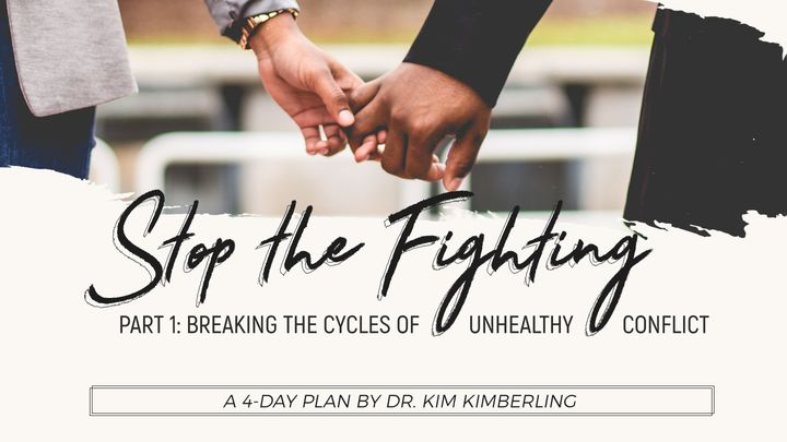 Stop The Fighting - Part 1: Breaking The Cycles Of Unhealthy Conflict