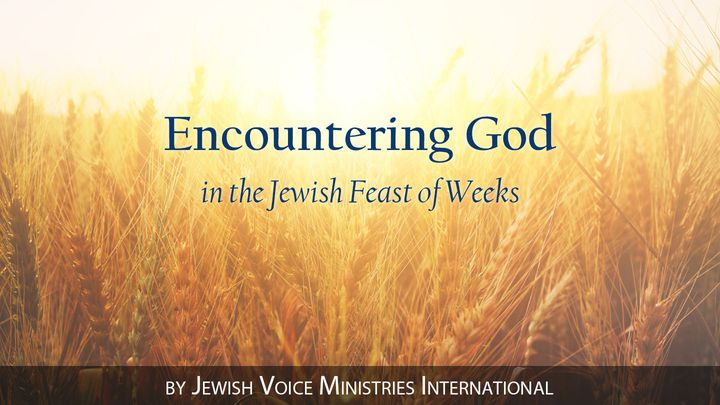 Encountering God In The Jewish Feast Of Weeks