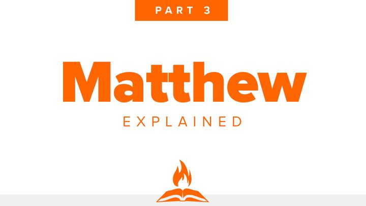 Matthew Explained Part 3 | The Rejection Of The King